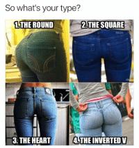 Memes, 🤖, and Inverter: So what's your type?  1 THE ROUND  THE SQUARE  3 THE HEART  4 THE INVERTED V The square 😩😍👅💦🔥