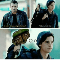 WHO DID THIS???😂😂 riverdale jughead colesprouse: So where are you going to live now?  O O  figure it out, Dad. WHO DID THIS???😂😂 riverdale jughead colesprouse