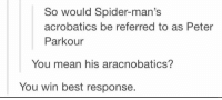 Spider, Best, and Mean: So would Spider-man's  acrobatics be referred to as Peter  Parkour  You mean his aracnobatics?  You win best response. You win best response. https://t.co/MataFxYUu8