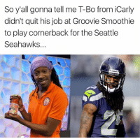 Seattle Seahawks: So y'all gonna tell me T-Bo from iCarly  didn't quit his job at Groovie Smoothie  to play cornerback for the Seattle  Seahawks...  eRiddell