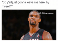 "Smh 😂 nba nbamemes heat chrisbosh: ""So y'all just gonna leave me here, by  myself?""  NG: @Nbamemes Smh 😂 nba nbamemes heat chrisbosh"