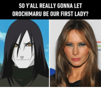 Dank, Orochimaru, and 🤖: SO Y'ALL REALLY GONNA LET  OROCHIMARU BE OUR FIRST LADY? Make the hidden leaf village great again. http://9gag.com/gag/aPMKvDB?ref=fbpic