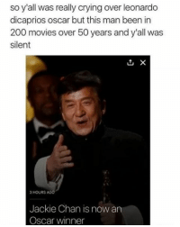 Congrats to my nigga Jackie 🙏 GOAT: so y'all was really crying over leonardo  dicaprios oscar but this man been in  200 movies over 50 years and y'all was  silent  1, X  3 HOURS AGO  Jackie Chan is now an  Oscar winner Congrats to my nigga Jackie 🙏 GOAT