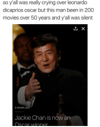 The real GOAT. (twitter: terrordomes): so y'all was really crying over leonardo  dicaprios oscar but this man been in 200  movies over 50 years and y all was silent  LTU X  3 HOURS AGO  Jackie Chan is now an  Oscar winner The real GOAT. (twitter: terrordomes)