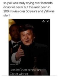 Leonardo Dicaprio Oscars: so y'all was really crying over leonardo  dicaprios oscar but this man been in  200 movies over 50 years and y'all was  silent  3 HOURS  AG  Jackie Chan is now an  Oscar winner