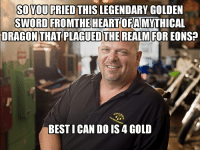 Every World of Warcraft Vendor: SO YOU PRIED THIS LEGENDARY GOLDEN  SWORD FROMTHE HEART OFAMYTHICAL  DRAGON THATPLAGUED THE REALM FOR EONSP  WORLD  BESTI CAN DO IS 4 GOLD Every World of Warcraft Vendor