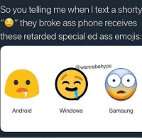 "Android, Ass, and Funny: So you telling me when I text a shorty  """"they broke ass phone receives  these retarded special ed ass emojis:  @wannabehype  Android  Windows  Samsung Y'all ever farted so hard ya back cracked"