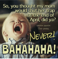 autismawareness autism: So, you thought my mom  would shut her trap  at the end of  April, did ya?  GOODY GOODY  Two SHOES  NEVET2h  BA HAHAHA! autismawareness autism
