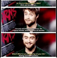 Happ 28th birthday to a young man I literally am in love with and would take a bullet for in a heartbeat. Also that news report of him helping a mugging victim? It was like five days ago ! ! danielradcliffe: So, you're a big fanof Star Wars?  Well you knowwhat..  Tve only watched the irst three, the  original movies, within the last six months  What?! What've you beendoing all your tife?  Making anotherfranchise.. Happ 28th birthday to a young man I literally am in love with and would take a bullet for in a heartbeat. Also that news report of him helping a mugging victim? It was like five days ago ! ! danielradcliffe