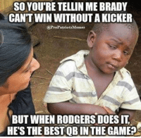 🐐🐸☕: SO YOU'RE TELLIN MEBRADY  CAN'T WIN WITHOUT AKICKER  a Pro Patriots Memes  BUT WHEN RODGERS DOES IT  HES THE BESTQB IN THE GAME?s 🐐🐸☕