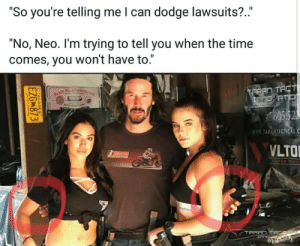 """The One.: """"So you're telling me I can dodge lawsuits?..""""  """"No, Neo. I'm trying to tell you when the time  comes, you won't have to  TARRO TACT  WW.TARANTACTICAL  VLTO The One."""