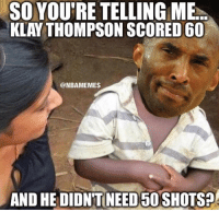 Basketball, Klay Thompson, and Nba: SO YOU'RE TELLING ME  KLAY THOMPSON SCORED 60  @NBAMEMES  AND HEDIONTUNEEDEDOSHOTSPO 😂 nba nbamemes kobe klay warriors lakers