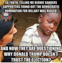MR: SO YOU'RETELLING ME BERNIE SANDERS  SUPPORTERS FOUND OUT THE DEMOCRATIC  NOMINATION FOR HILLARYWAS RIGGED,  1775 S  AND NOW THEY ARE QUESTIONING  WHY DONALD TRUMP DOESNT  TRUST THE ELECTION? MR