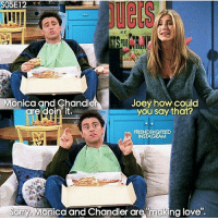 monica and chandler: SO5E12  Monica and Chandl  re doin' it.  Joey how Could  you say that?  FRIENDSHQFEED  INSTAGRAM  Sorry,  Monica and Chandler are making love.