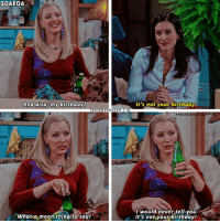 + I'm Phoebe haha 😂 tag friends who'd have reaction like that! - follow @friendshqfeed for more: SO6E06  And also, my birthdayl  your birthday  It's not your birthday  RIENDSHOFEED  FRIENDSHQFEED IG  I would never tell you  it's not your birthday!  Whata mean thing to sayl + I'm Phoebe haha 😂 tag friends who'd have reaction like that! - follow @friendshqfeed for more