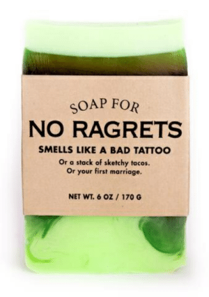 Bad, Marriage, and Tattoo: SOAP FOR  NO RAGRETS  SMELLS LIKE A BAD TATTOO  Or a stack of sketchy tacos.  Or your first marriage.  NET WT. 6 OZ 170 G