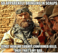 Tell us the caption you'd use on this pic and you could win a Military Luggage Company promo t-shirt.  Not judging answers.  Caption it and you're entered into the drawing.  Winner announced sometime Fri. Dec. 23rd.: SOAPPARENTL  BRINGINGIN SCALPS  NOT HOW WESUBMIT CONFIRMED KILLS  OKAY THATS MY BAD. Tell us the caption you'd use on this pic and you could win a Military Luggage Company promo t-shirt.  Not judging answers.  Caption it and you're entered into the drawing.  Winner announced sometime Fri. Dec. 23rd.