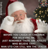 Children, Football, and Memes: SOCCER  DONTYOU MEAN  FOOTBALL?  BEFORE YOU LAUGH AT CHILDREN  FOR BELIEVING ME,  JUST REMEMBER THERE ARE ADULTS  WHO BELIEVE THAT  MAN UTD CAN STILL WIN THE LEAGUE False Hope 😂🎉