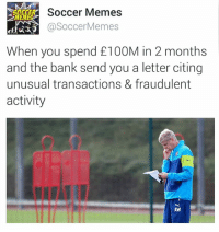LOOOL!: Soccer Memes  Soccer Memes  When you spend £100M in 2 months  and the bank send you a letter citing  unusual transactions & fraudulent  activity  AW LOOOL!
