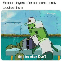 Soccer, Okay, and Doc: Soccer players after someone barely  touches them  @cloutsupplyy  WAll I be okay Doc? Is this accurate?! 🤷♂️😂 https://t.co/aoQgXVrKia