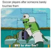 """Memes, Soccer, and Okay: Soccer players after someone barely  touches them  @cloutsupplyy  Will I be okay Doc? <p>Will I be ok doc? via /r/memes <a href=""""https://ift.tt/2IkwcZ3"""">https://ift.tt/2IkwcZ3</a></p>"""