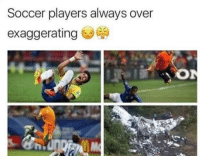 soccer: Soccer players always over  exaggerating