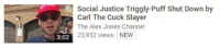 Social Justice Triggly-Puff shut Down by  Carl The Cuck Slayer  The Alex Jones Channel  23932 views  NEW literally their entire ideology is memes and stereotypes -oldmin