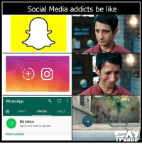 If you know what I mean 😂: Social Media addicts be like  a  Whats App  O CHATS  STATUS  CALLS  My status  tap to add status update  Recent updates If you know what I mean 😂