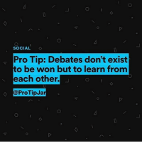 Memes, Live, and Pro: SOCIAL  Pro Tip: Debates don't exist  to be won but to learn from  each other.  @ProTipJa Live smarter every day. creidt: @ProTipJar