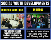 Difference !!: SOCIAL YOUTH DEVELOPMENTS  IN NEPAL  IN OTHER COUNTRIES  meme NEP  The way you present  yourself in company  meetings can have a big  3ERT!  impact on your career  GETECH THB Difference !!