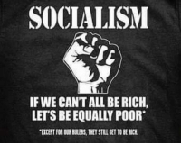 Memes, Socialism, and 🤖: SOCIALISM  IF WE CANT ALL BE RICH,  LET'S BE EQUALLY POOR  EXCEPT FOR OUR BULERS, THEY STIL GET TO BE RICH #socialismsucks
