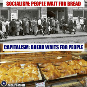 Memes, Capitalism, and Socialism: SOCIALISM: PEOPLE WAIT FOR BREAD  CAPITALISM: BREAD WAITS FOR PEOPLE  THE PATRIOT POST  TOR TE