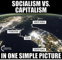 Memes, North Korea, and Capitalism: SOCIALISM VS  CAPITALISM  NORTH KOREA  PYONGYANG  SEOUL  TURNING  POINT USA  SOUTH KOREA  IN ONE SIMPLE PICTURE EXACTLY! #SocialismSucks