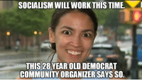 (GC): SOCIALISM WILL WORK THIS TIME  THIS28 YEAR OLD DEMOCRAT  COMMUNITY ORGANIZER SAYS SO (GC)