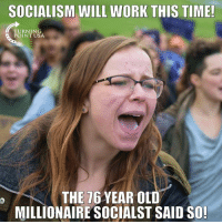 "Memes, Work, and History: SOCIALISM WILL WORK THIS TIME!  TURNING  POINT USA  THE 76 YEAR OLD  MILLIONAIRE SOCIALST SAID SO Modern Day ""Democratic Socialism"" Will Be Remembered As One Of The Biggest Marketing Scams In Human History #BigGovSucks"