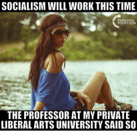 Memes, Work, and Socialism: SOCIALISM WILL WORK THIS TIME  TURNING  POINT USA.  THE PROFESSOR AT MY PRIVATE  LIBERAL ARTS UNIVERSITY SAID SO Whatever You Say, Snowflake... #SocialismSucks