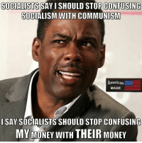 Like my post? Check out my friends: @american.veterans @_americafirst_ @the.red.pill @break.the.fake americanmade🇺🇸 patriot patriots americanpatriots politics conservative libertarian patriotic republican usa america americaproud wethepeople republican freedom secondamendment MAGA PresidentTrump alllivesmatter america: SOCIALISTS SAY I SHOULD STOP CONFUSING  SOCIALISM WITH COMMUNISM  American  MADE  I SAY SOCIALISTS SHOULD STOP CONFUSING  MY MONEY WITH THEIR MONEY Like my post? Check out my friends: @american.veterans @_americafirst_ @the.red.pill @break.the.fake americanmade🇺🇸 patriot patriots americanpatriots politics conservative libertarian patriotic republican usa america americaproud wethepeople republican freedom secondamendment MAGA PresidentTrump alllivesmatter america