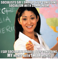 Memes, Money, and Socialism: SOCIALISTS SAY I SHOULD STOP CONFUSING  SOCIALISM WITH COMMUNISM  TURNING  POINT USA  RIC  I SAY SOCIALISTS SHOULD STOP CONFUSING  MY  MONEY WITH THEIR MONEY EXACTLY! #SocialismSucks