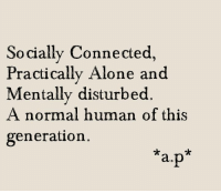 Memes, Connected, and 🤖: Socially Connected,  Practically Alone and  Mentally disturbed  A normal human of this  generation  a p