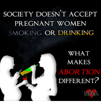 Society must reject abortion!: SOCIETY DOESNT ACCEPT  PREGNANT WOMEN  SMOKING OR DRINKING  WHAT  MAKES  ABORTION  DIFFERENT?  NPLA Society must reject abortion!