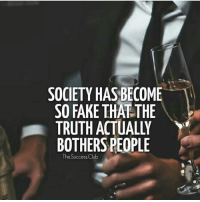 If you agree tag a friend✊🏼 - TheSuccessClub: SOCIETY HAS BECOME  SO FAKE THAT THE  TRUTH ACTUALLY  BOTHERS PEOPLE  The Success Club If you agree tag a friend✊🏼 - TheSuccessClub
