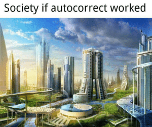 Literal socity moment: Society if autocorrect worked Literal socity moment