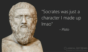 "Art Memes: ""Socrates was just a  character I made up  Imao""  - Plato  CLASSICAL ART MEMES  Facebook.com/classicalartmemes"