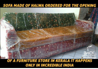 Memes, Furniture, and India: SOFA MADE OF HALWA ORDERED FOR THE OPENING  BACK  BENCHERS  THE BACK  OF A FURNITURE STORE IN KERALA IT HAPPENS  ONLY IN INCREDIBLE INDIA Only in India ! ;_;