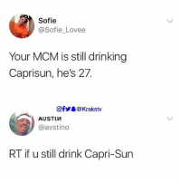 Drinking, Memes, and 🤖: Sofie  @Sofie_Lovee  Your MCM is still drinking  Caprisun, he's 27.  Of步皋@ Krakstv  @avstino  RT if u still drink Capri-Sun Do 🙋🏽🙋🏿‍♂️if you still take Capri-Sun . . Krakstv caprisun