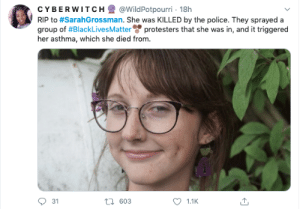 "soft-riddler:  honeybuddhahoe:  kosherdyke:  sugarbutchy:  twitblr: Rest in Power to Our Allies Who Risk Their Life Fighting With Us and For Our Rights https://www.clevelandjewishnews.com/news/local_news/osu-graduate-22-dies-after-attending-protests-in-columbus/article_dcadd6b2-a75d-11ea-94c3-e7751ddd6d55.html    May her memory be a blessing Z""L  it gets worse tho! the original person who reported this on twitter said she did NOT die of asthma related syptoms. Thats what they WANTED us to think!! she died bcause they sprayed so much tear gas in her face that she inhaled too much and DIED. HER DEATH WAS NOT CAUSED BY ASTHMA RELATED SYMPTOMS. Only tear gas. Solely tear gas. They murdered her.     And remember not to say Rest In Peace for her. She was jewish. Say ""may her memory be a blessing"" like it says above.  : soft-riddler:  honeybuddhahoe:  kosherdyke:  sugarbutchy:  twitblr: Rest in Power to Our Allies Who Risk Their Life Fighting With Us and For Our Rights https://www.clevelandjewishnews.com/news/local_news/osu-graduate-22-dies-after-attending-protests-in-columbus/article_dcadd6b2-a75d-11ea-94c3-e7751ddd6d55.html    May her memory be a blessing Z""L  it gets worse tho! the original person who reported this on twitter said she did NOT die of asthma related syptoms. Thats what they WANTED us to think!! she died bcause they sprayed so much tear gas in her face that she inhaled too much and DIED. HER DEATH WAS NOT CAUSED BY ASTHMA RELATED SYMPTOMS. Only tear gas. Solely tear gas. They murdered her.     And remember not to say Rest In Peace for her. She was jewish. Say ""may her memory be a blessing"" like it says above."