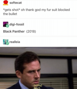 God, Black, and Black Panther: softecat  *gets shot* oh thank god my fur suit blocked  the bullet  digi-fossil  Black Panther (2018)  realleia  [softly]  Don't All Hail King Killmonger