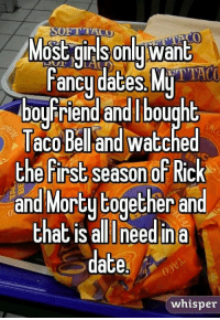 Girls, Rick and Morty, and Date: SOFTTACO  Most girls onluwant  ancu daces. M  boyfifand and bought  Taco Belland watched  the first season of Rick  and Morty together an  that is al need in a  date  whisper