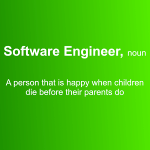 Children, Parents, and Happy: Software Engineer, noun  A person that is happy when children  die before their parents do Talking about children and forks