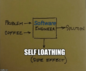 Coffee, Programmer Humor, and Software: Software  ENGINEER  PROBLEM  oLUTON  COFFEE  SELF LOATHING  (SIPE EFFECT  imgflip.com Problem + coffee = solution